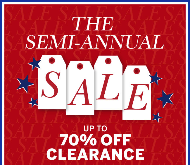 Celebrate the Fourth with thousands of styles on sale! THE SEMI-ANNUAL SALE - Up to 70% Off Clearance.