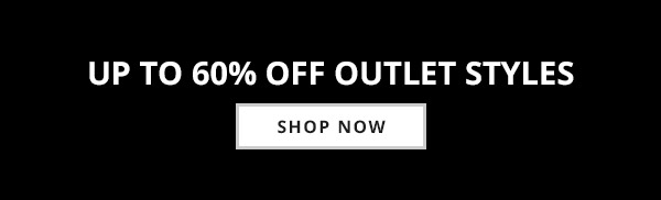 Up to 60% Off Outlet Styles