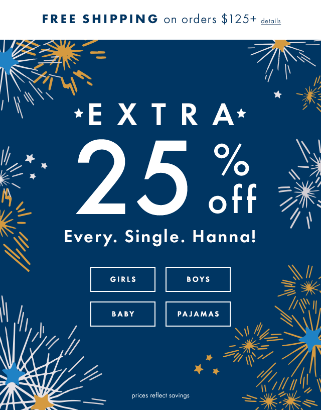 Extra twenty-five percent off every single hanna, plus free shipping on orders over one hundred twenty-five dollars