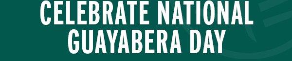 CELEBRATE NATIONAL GUAYABERA DAY