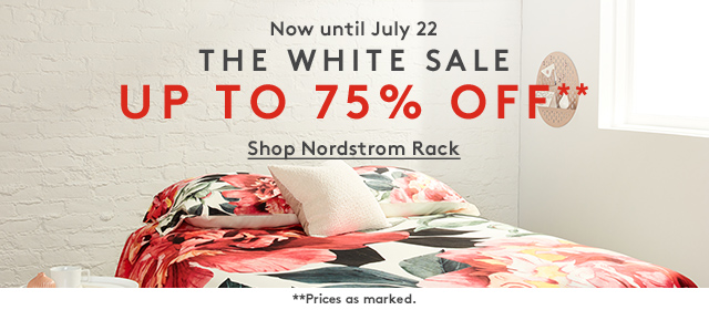 Now until July 22nd | THE WHITE SALE | UP TO 75% OFF** | Shop Nordstrom Rack