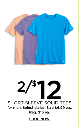 2/$12 select short-sleeve solid tees for men.  Sale $6.99 each, Reg. $15 each.  Shop now.