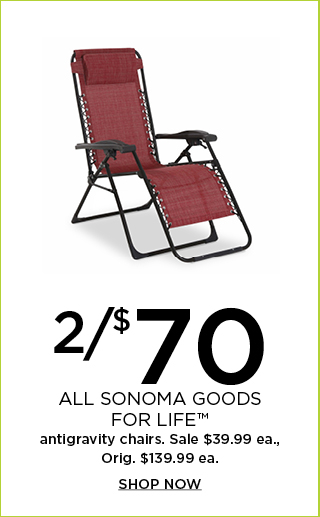 2 for $70 Sonoma Goods For Life antigravity chair. Shop now.