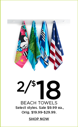 2 for $18 beach towels. Select styles. Shop now.