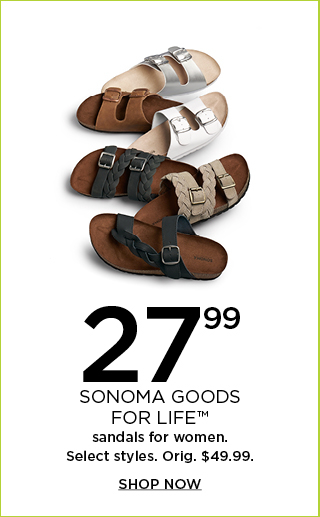$27.99 Sonoma Goods For Life sandals for women. Select styles. Shop now.