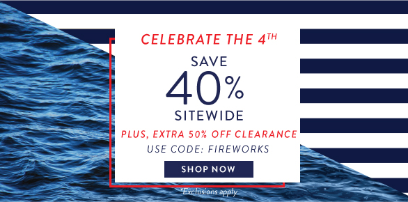 CELEBRATE THE 4th SAVE 40% SITEWIDE. PLUS, EXTRA 50% OFF CLEARANCE USE CODE FIREWORKS SHOP NOW.