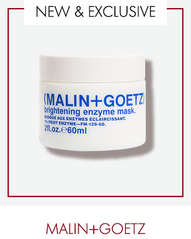 NEW & EXCLUSIVE                       MALIN+GOETZ