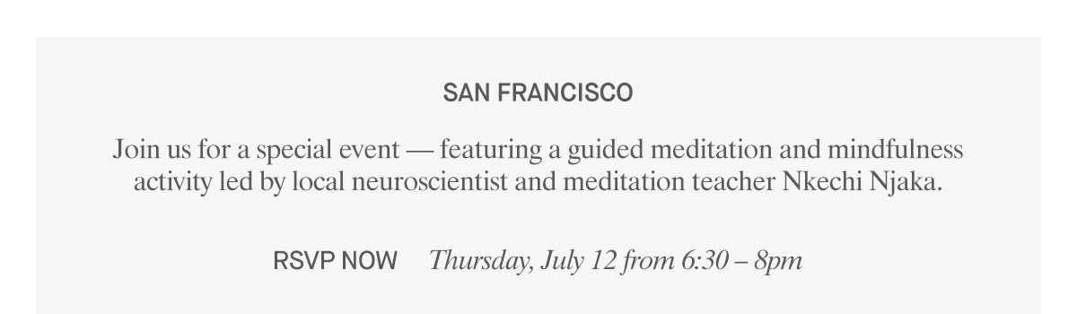 SAN FRANCISCO  |  Join us for a special event  featuring a guided meditation and mindfulness activity led by local neuroscientist and meditation teacher Nkechi Njaka.