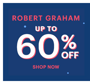 ROBERT GRAHAM UP TO 60% OFF, SHOP NOW