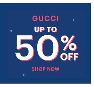 GUCCI UP TO 50% OFF, SHOP NOW