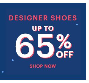 DESIGNER SHOES UP TO 65% OFF, SHOP NOW
