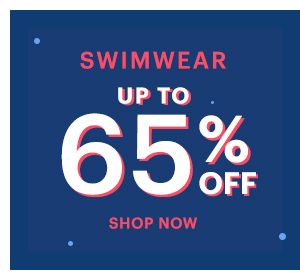 SWIMWEAR UP TO 65% OFF, SHOP NOW