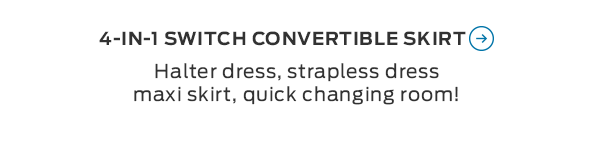 4-In-1 Switch Convertible Skirt >