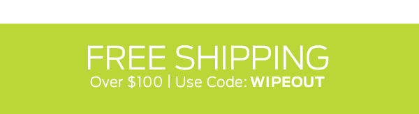 Free Shipping Over $100 With Code: WIPEOUT >