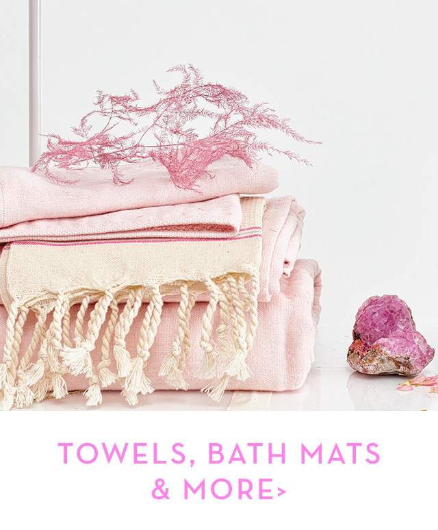 TOWELS, BATH MATS & MORE