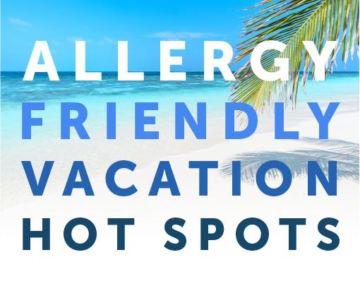 Allergy Friendly Vacation Hotspots