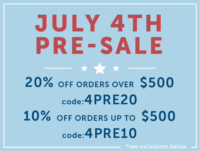 July 4th Pre-Sale: Save 20% off orders over $500 with code 4PRE20 and 10% off orders up to $500 with code 4PRE10