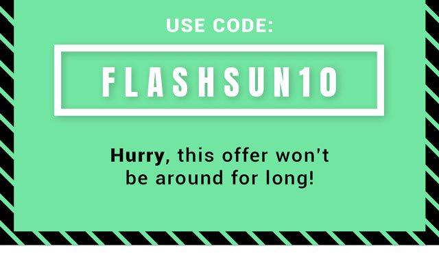 Use Code FLASHSUN20
