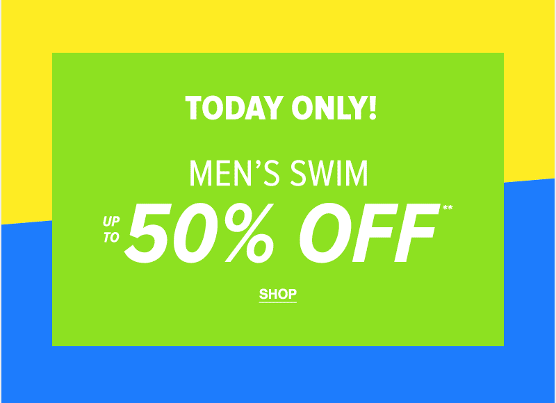 Today Only - Men's Swim Up To 50% Off** - Shop