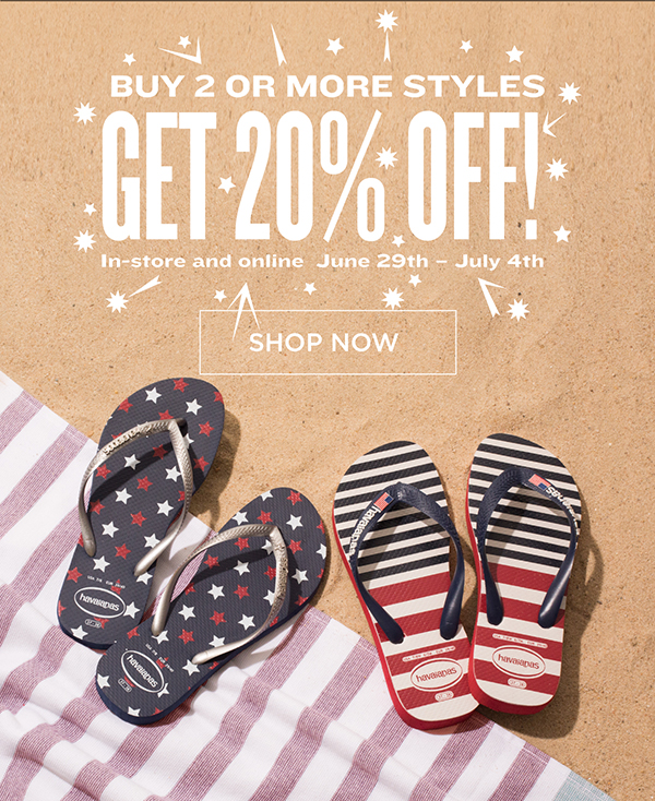 BUY 2 OR MORE STYLES GET 20% OFF! In-store and online June 29th - July 4th SHOP NOW