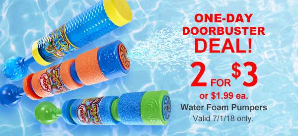ONE DAY DOORBUSTER DEAL! 2 FOR $3 or $1.99 ea. Water Foam Pumpers Valid 7/1/18 only.