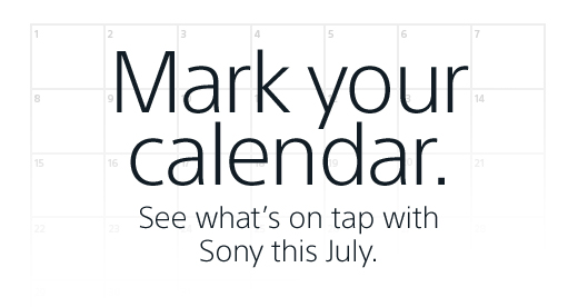 Mark your calendar. See what's on tap with Sony this July.