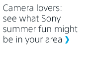 Camera lovers: see what Sony summer fun might be in your area