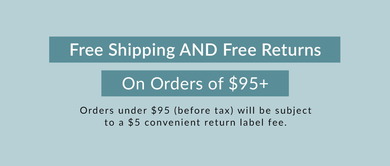 Free Shipping AND Free Returns on Orders of $95+