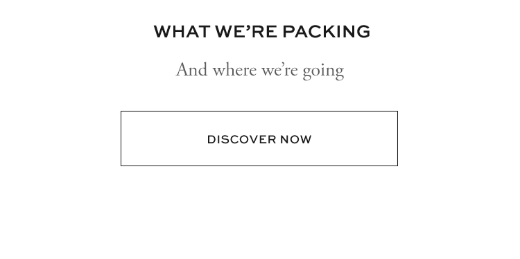 WHAT WE'RE PACKING | DISCOVER NOW