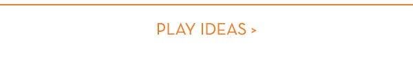 Play Ideas