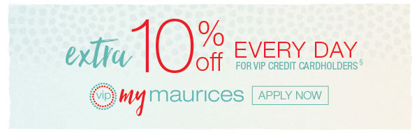 Extra 10% off every day for VIP credit cardholders - VIP mymaurices - apply now