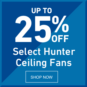 UP TO 25 PERCENT OFF Select Hunter Ceiling Fans.