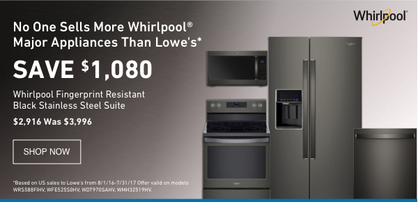 SAVE $1,080 on a Whirlpool Black Stainless Suite. $2,916 Was $3,996.