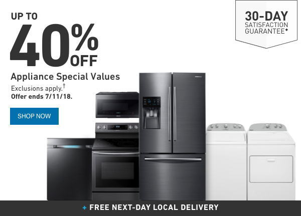 UP TO 40 percent OFF Appliance Special Values. Exclusions apply. Offer ends 7/11/18.