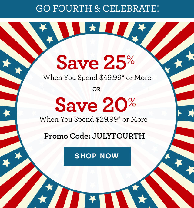 Go Fourth & Celebrate With Great Summer Gifts!  Save 25% Across Our Site When You Spend $49.99* or More or Save 20% Across Our Site When You Spend $29.99* or More Promo Code: JULYFOURTH [SHOP NOW]
