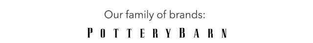 Our family of brands Pottery Barn
