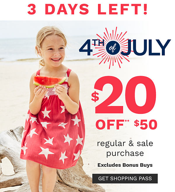 3 days left! 4th of July - $20 off** $50 regular and sale purchase, excludes bonus buys. Get shopping pass.