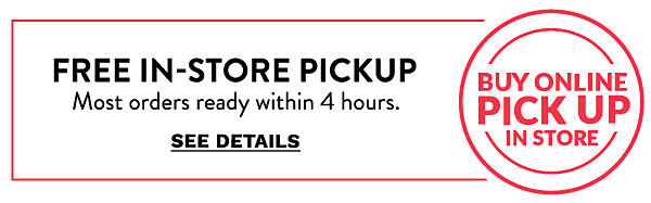 Buy online pick up in store. Free in-store pickup. Most orders ready within 4 hours. See details.