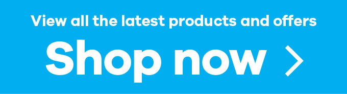 View all the latest products and offers - Shop Now