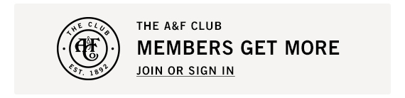 THE A&F CLUB MEMBERS GET MORE JOIN OR SIGN IN