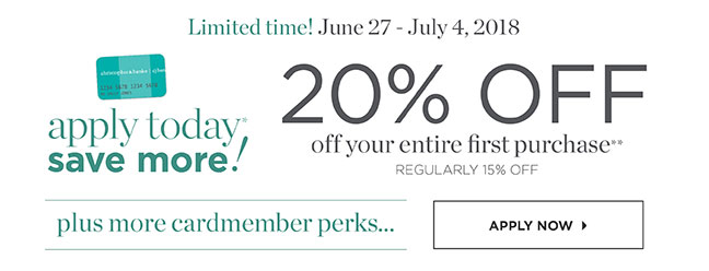 Limted Time! June 27 - July 4, 2018. Apply Today Save More! 20% Off your entire first purchase**, regularly 15% off, plus more cardmember perks. Apply Now