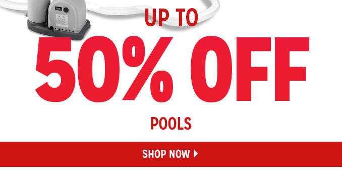 UP TO 50% OFF POOLS   |   SHOP NOW