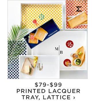 $79-$99 - PRINTED LACQUER TRAY, LATTICE