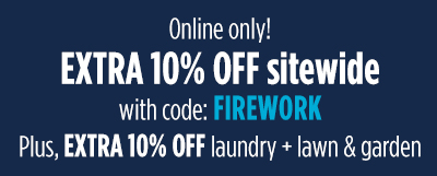 Online only! | EXTRA 10% OFF sitewide with code: FIREWORK | Plus, EXTRA 10% OFF laundry + lawn & garden