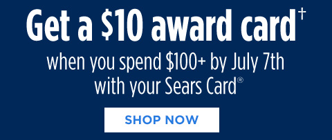 Get a $10 award card when you spend $100+ by July 7th with your Sears Card | SHOP NOW