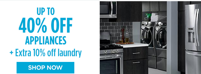 UP TO 40% OFF APPLIANCES + Extra 10% off laundry | SHOP NOW
