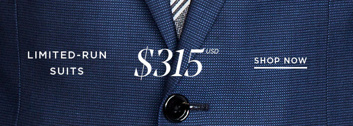 LIMITED-RUN SUITS, $315 USD [SHOP NOW]