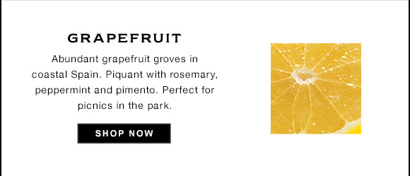 GRAPEFRUIT Abundant grapefruit groves in coastal Spain. Piquant with rosemary, peppermint and pimento. Perfect for picnics in the park. SHOP NOW