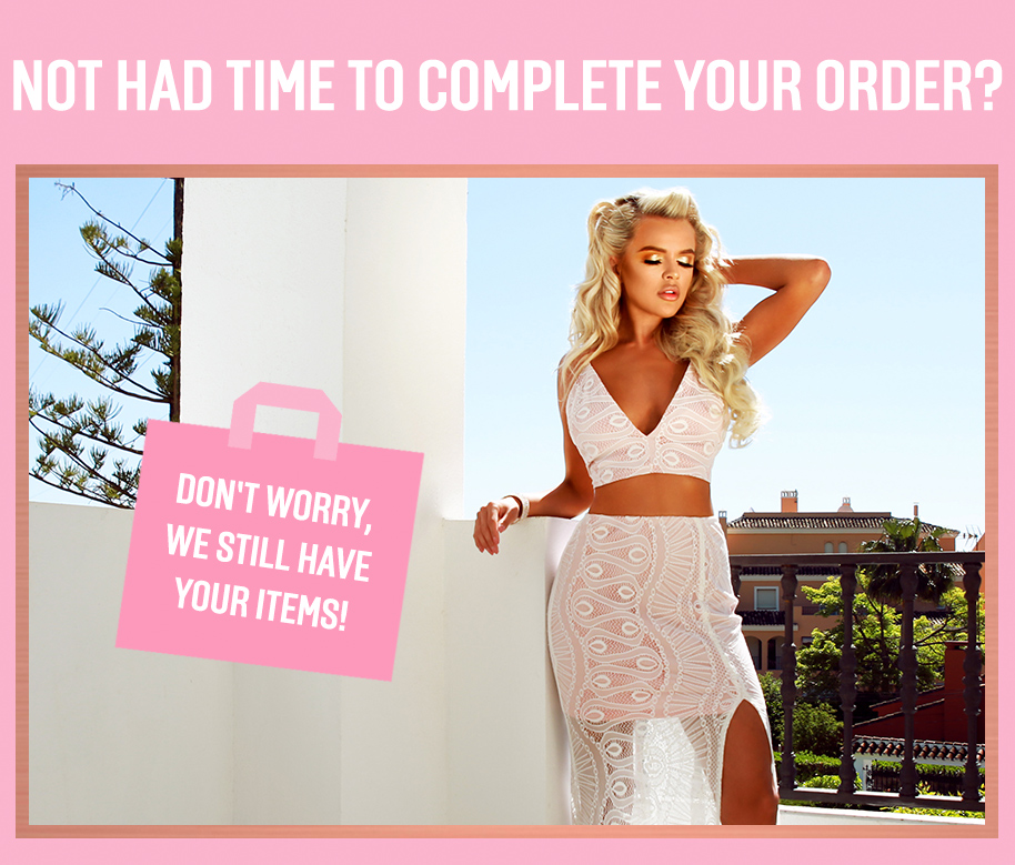 NOT HAD TIME TO COMPLETE YOUR ORDER?