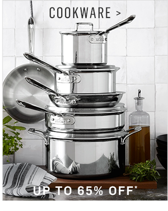 COOKWARE - UP TO 65% 0FF*